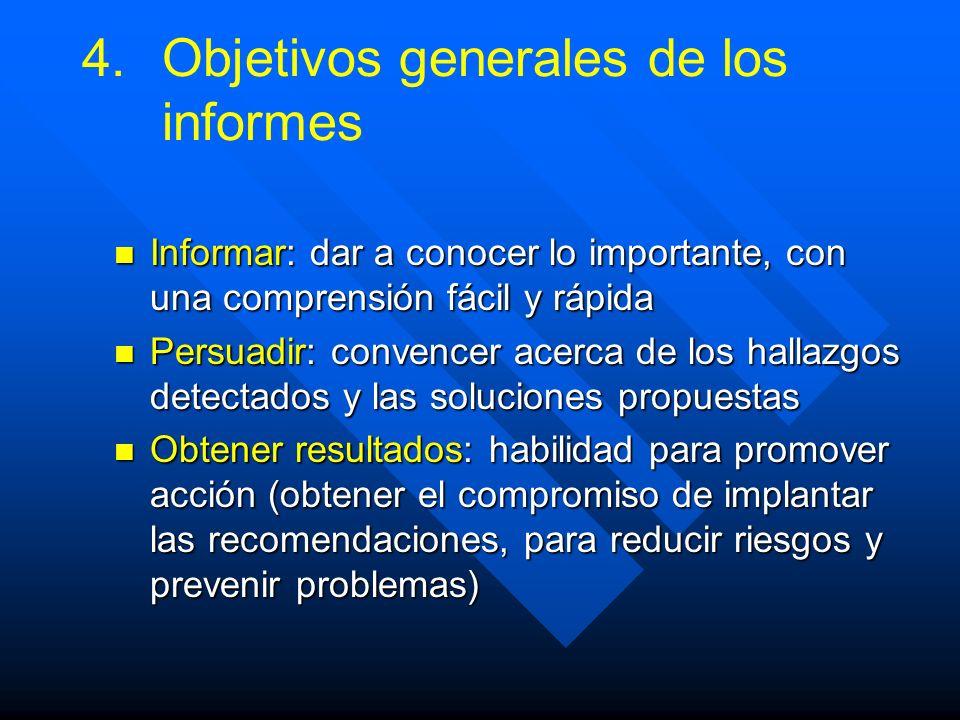 4. 4.Objetivos generales de los informes Informar: dar a conocer lo importante, con una comprensión fácil y rápida Informar: dar a conocer lo importan