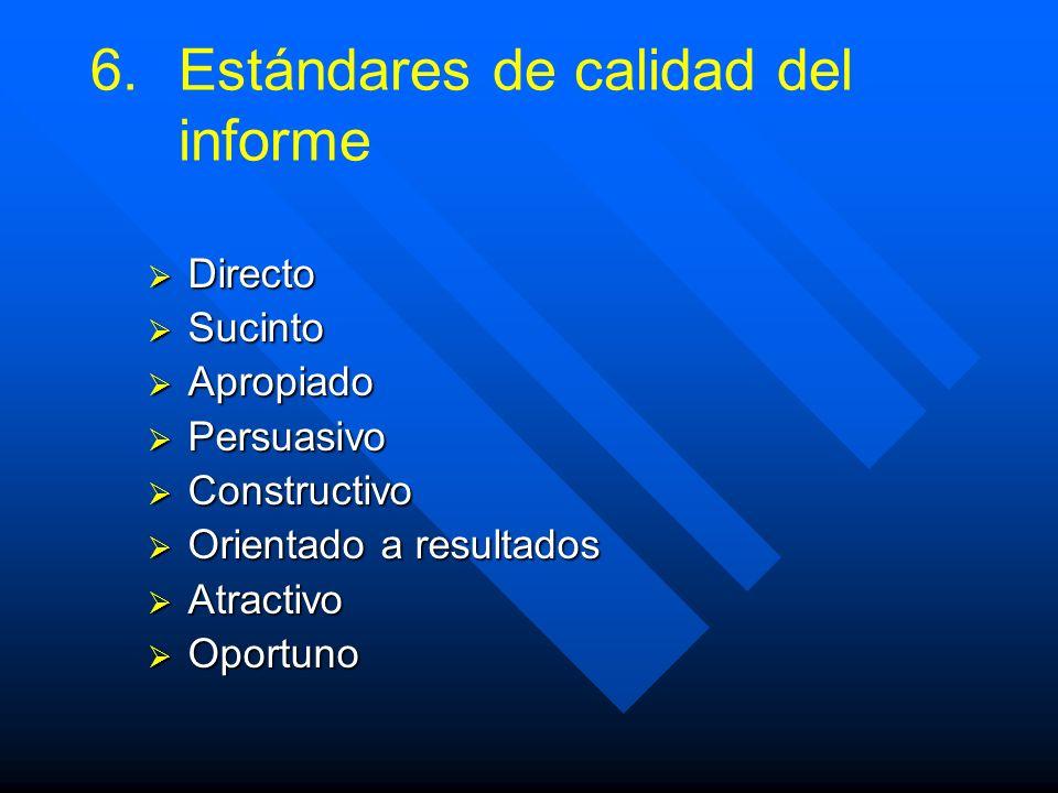 6. 6.Estándares de calidad del informe Directo Directo Sucinto Sucinto Apropiado Apropiado Persuasivo Persuasivo Constructivo Constructivo Orientado a