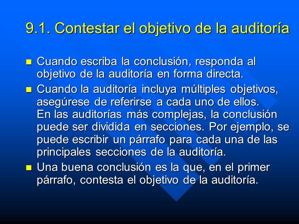 9.1. Contestar el objetivo de la auditoría Cuando escriba la conclusión, responda al objetivo de la auditoría en forma directa. Cuando escriba la conc