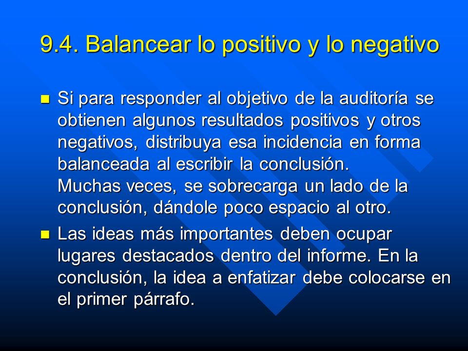 9.4. Balancear lo positivo y lo negativo Si para responder al objetivo de la auditoría se obtienen algunos resultados positivos y otros negativos, dis