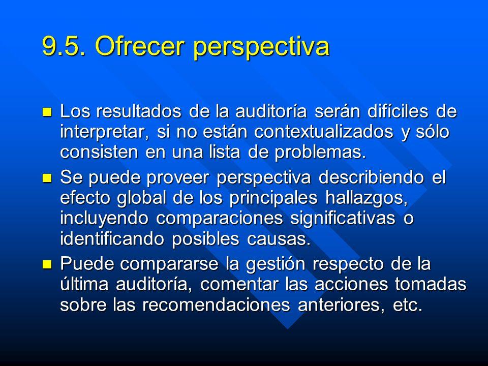 9.5. Ofrecer perspectiva Los resultados de la auditoría serán difíciles de interpretar, si no están contextualizados y sólo consisten en una lista de