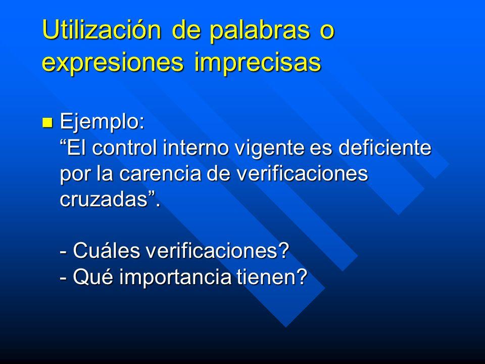 Utilización de palabras o expresiones imprecisas Ejemplo: El control interno vigente es deficiente por la carencia de verificaciones cruzadas.