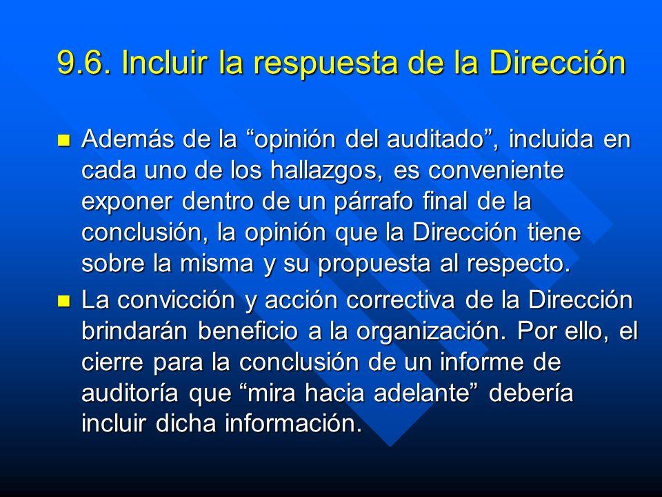 9.6. Incluir la respuesta de la Dirección Además de la opinión del auditado, incluida en cada uno de los hallazgos, es conveniente exponer dentro de u