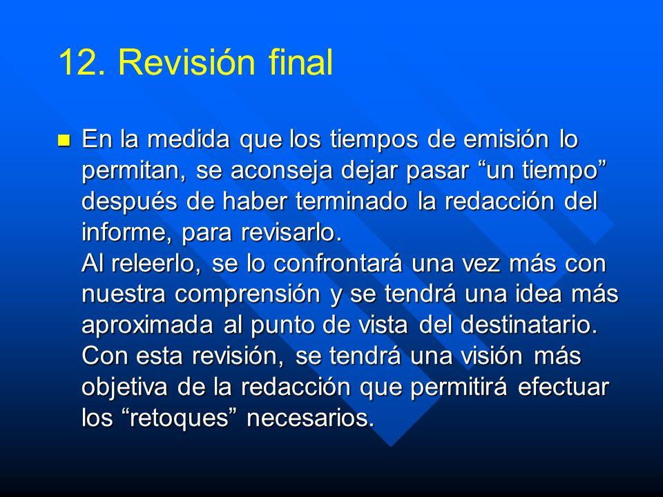 12. 12.Revisión final En la medida que los tiempos de emisión lo permitan, se aconseja dejar pasar un tiempo después de haber terminado la redacción d