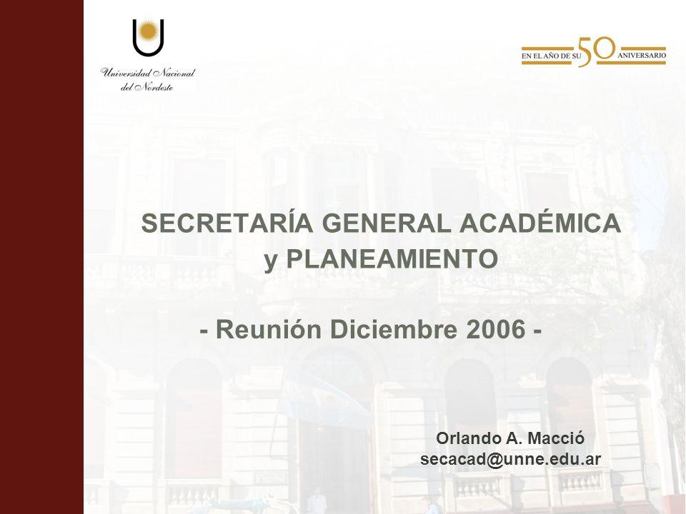 SECRETARÍA GENERAL ACADÉMICA y PLANEAMIENTO - Reunión Diciembre 2006 - Orlando A.