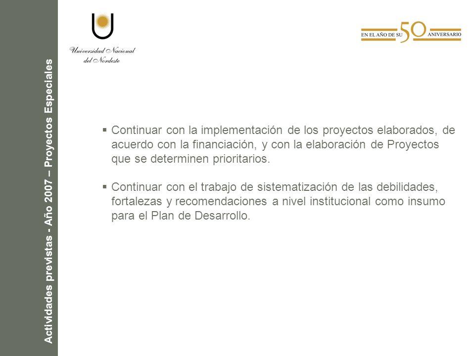 Actividades previstas - Año 2007 – Proyectos Especiales Continuar con la implementación de los proyectos elaborados, de acuerdo con la financiación, y con la elaboración de Proyectos que se determinen prioritarios.