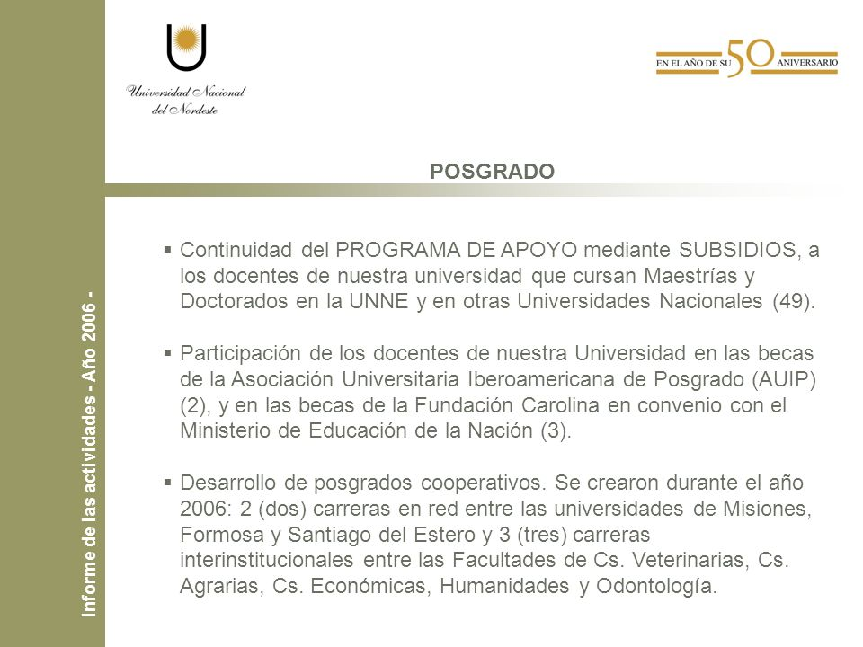 POSGRADO Continuidad del PROGRAMA DE APOYO mediante SUBSIDIOS, a los docentes de nuestra universidad que cursan Maestrías y Doctorados en la UNNE y en otras Universidades Nacionales (49).