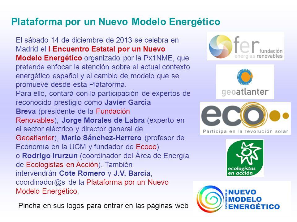 Plataforma por un Nuevo Modelo Energético El sábado 14 de diciembre de 2013 se celebra en Madrid el I Encuentro Estatal por un Nuevo Modelo Energético