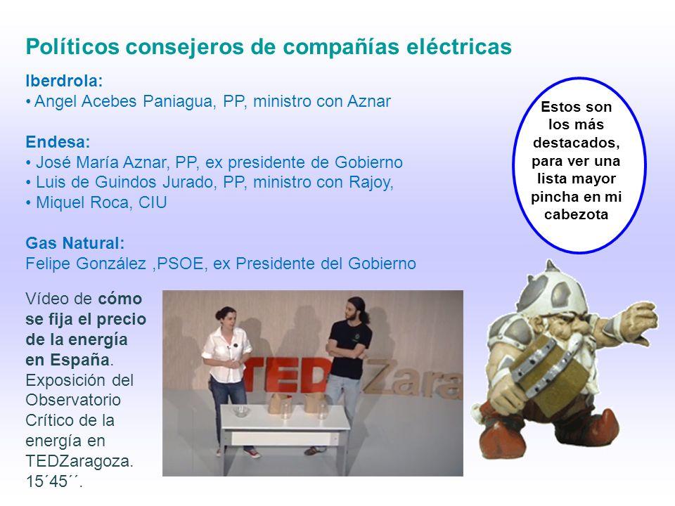 Políticos consejeros de compañías eléctricas Iberdrola: Angel Acebes Paniagua, PP, ministro con Aznar Endesa: José María Aznar, PP, ex presidente de G