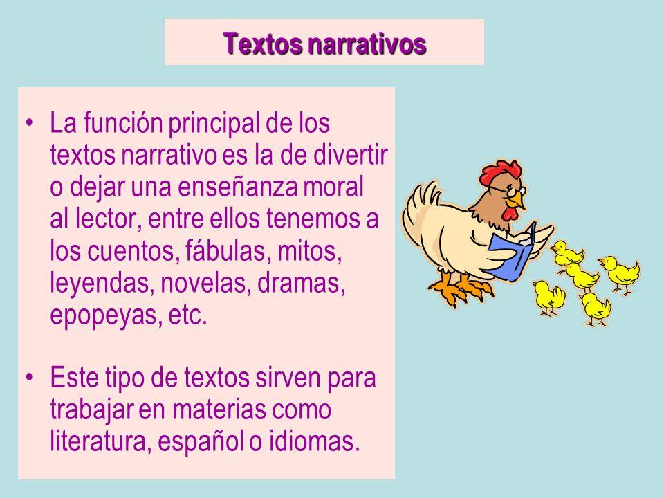 Textos narrativos La función principal de los textos narrativo es la de divertir o dejar una enseñanza moral al lector, entre ellos tenemos a los cuen