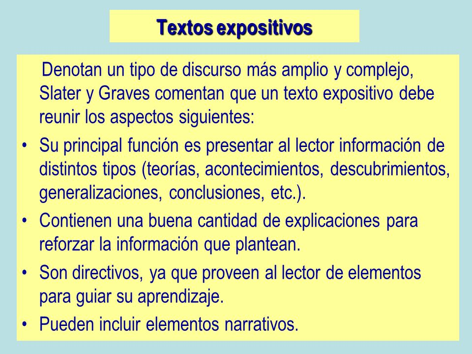Textos expositivos Denotan un tipo de discurso más amplio y complejo, Slater y Graves comentan que un texto expositivo debe reunir los aspectos siguie