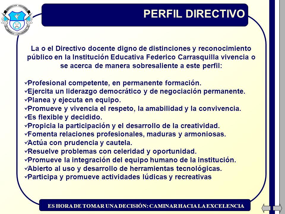 ES HORA DE TOMAR UNA DECISIÓN: CAMINAR HACIA LA EXCELENCIA PERFIL DIRECTIVO La o el Directivo docente digno de distinciones y reconocimiento público e