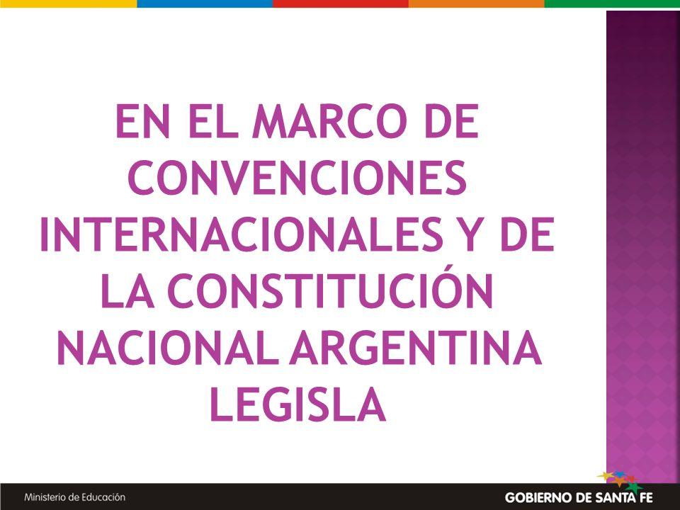 EN EL MARCO DE CONVENCIONES INTERNACIONALES Y DE LA CONSTITUCIÓN NACIONAL ARGENTINA LEGISLA