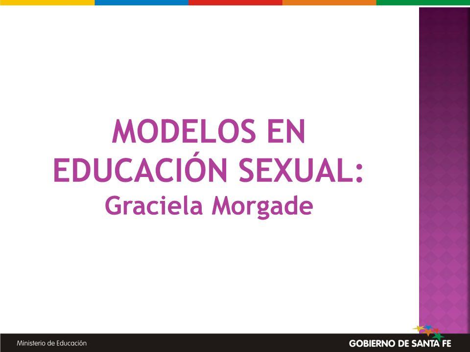 MODELOS EN EDUCACIÓN SEXUAL: Graciela Morgade