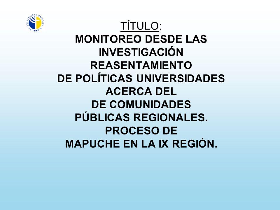 TÍTULO: MONITOREO DESDE LAS INVESTIGACIÓN REASENTAMIENTO DE POLÍTICAS UNIVERSIDADES ACERCA DEL DE COMUNIDADES PÚBLICAS REGIONALES.