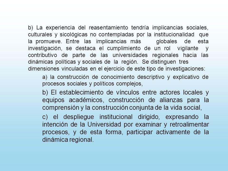 b) La experiencia del reasentamiento tendría implicancias sociales, culturales y sicológicas no contempladas por la institucionalidad que la promueve.