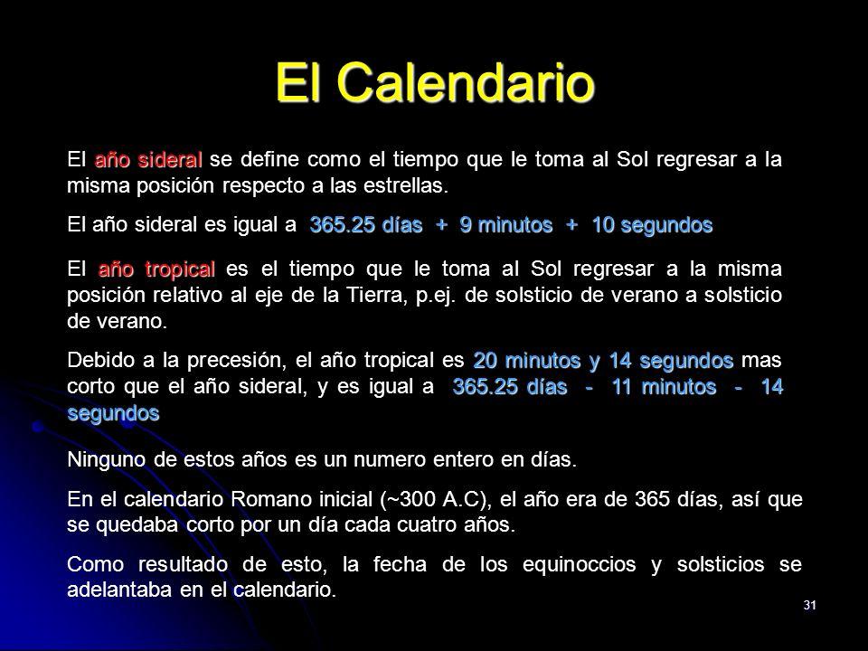 31 El Calendario año sideral El año sideral se define como el tiempo que le toma al Sol regresar a la misma posición respecto a las estrellas.