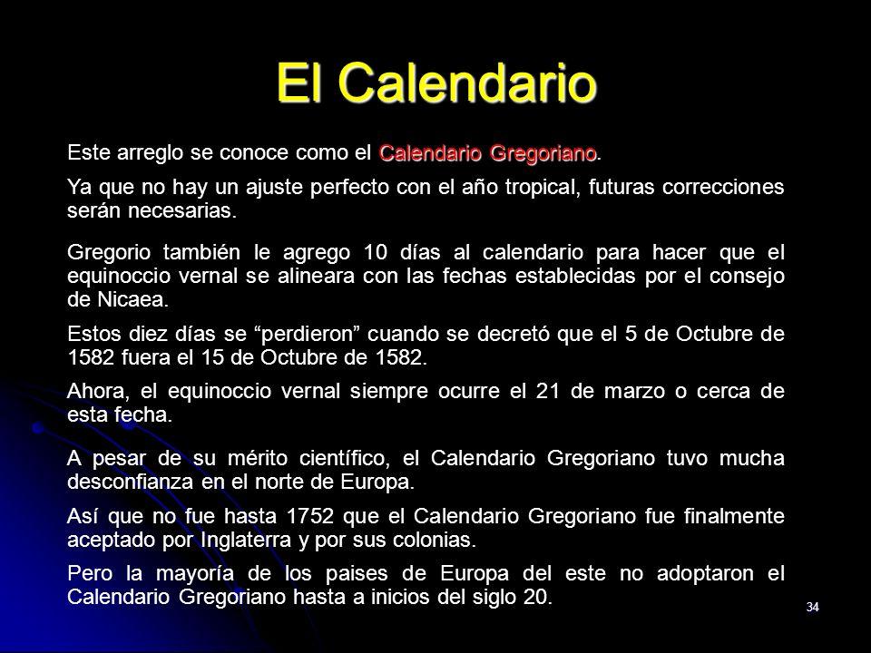 34 El Calendario Calendario Gregoriano Este arreglo se conoce como el Calendario Gregoriano. Ya que no hay un ajuste perfecto con el año tropical, fut
