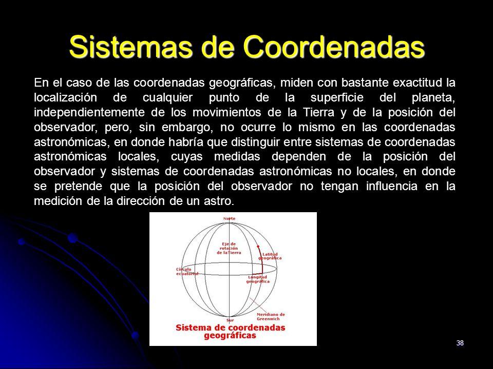 38 Sistemas de Coordenadas En el caso de las coordenadas geográficas, miden con bastante exactitud la localización de cualquier punto de la superficie
