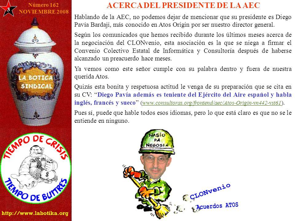 3 Número 162 NOVIEMBRE 2008 ACERCA DEL PRESIDENTE DE LA AEC Hablando de la AEC, no podemos dejar de mencionar que su presidente es Diego Pavía Bardaji, más conocido en Atos Origin por ser nuestro director general.