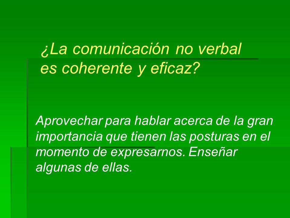 ¿La comunicación no verbal es coherente y eficaz? Aprovechar para hablar acerca de la gran importancia que tienen las posturas en el momento de expres