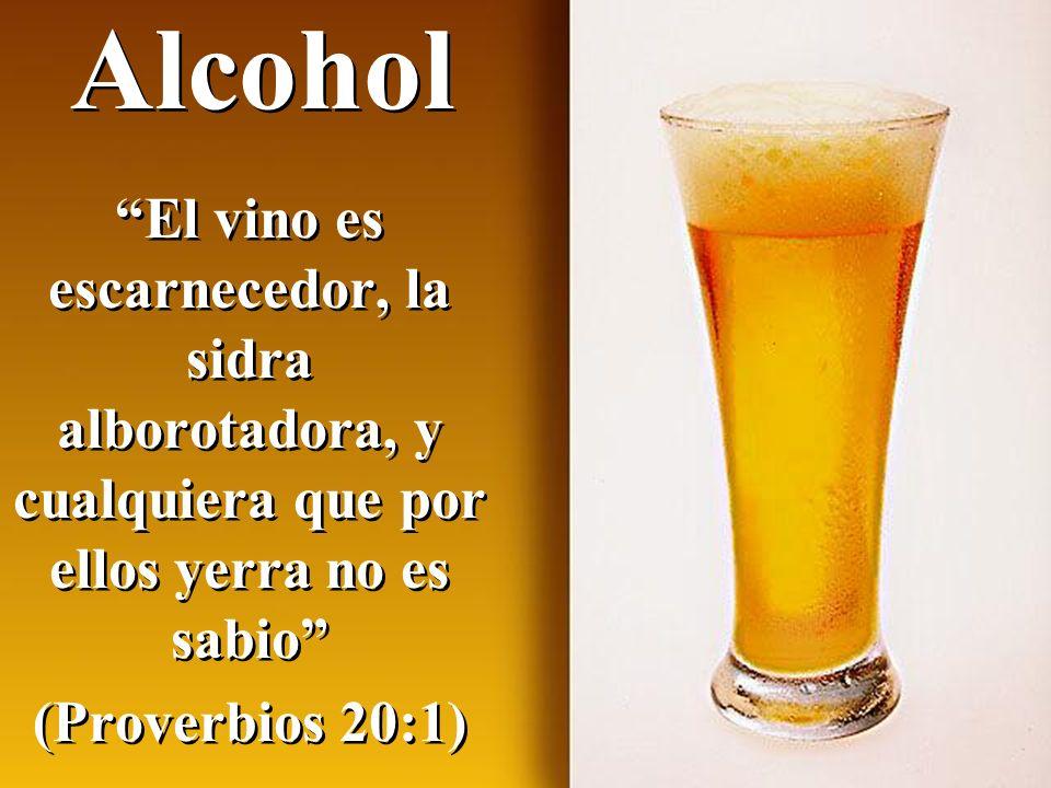 Alcohol El vino es escarnecedor, la sidra alborotadora, y cualquiera que por ellos yerra no es sabio (Proverbios 20:1) El vino es escarnecedor, la sidra alborotadora, y cualquiera que por ellos yerra no es sabio (Proverbios 20:1)