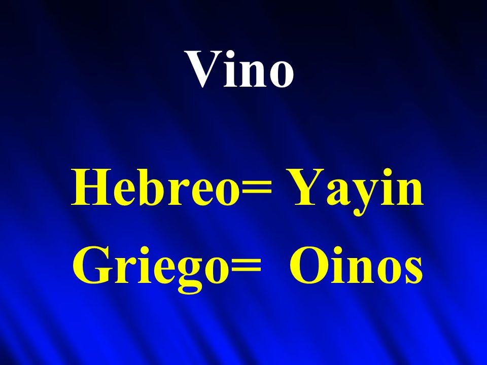 Vino Hebreo= Yayin Griego= Oinos