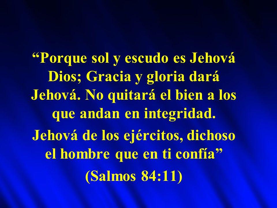 Porque sol y escudo es Jehová Dios; Gracia y gloria dará Jehová.