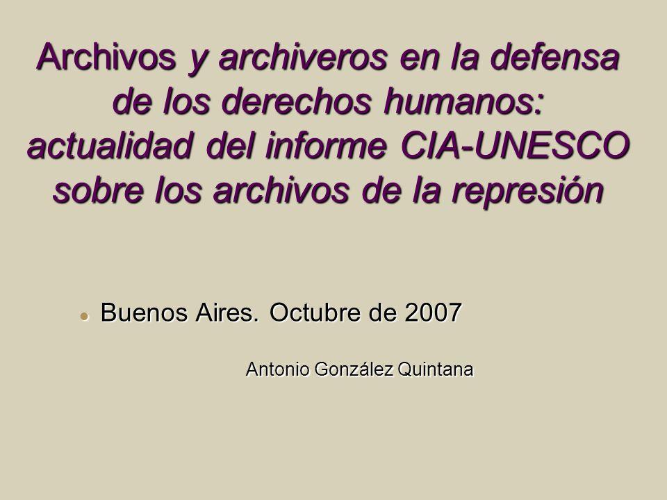Archivos y archiveros en la defensa de los derechos humanos: actualidad del informe CIA-UNESCO sobre los archivos de la represión Buenos Aires. Octubr