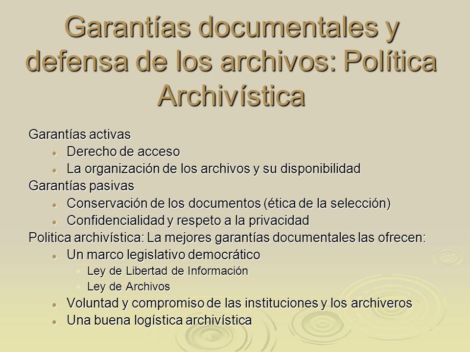 Garantías documentales y defensa de los archivos: Política Archivística Garantías activas Derecho de acceso Derecho de acceso La organización de los a