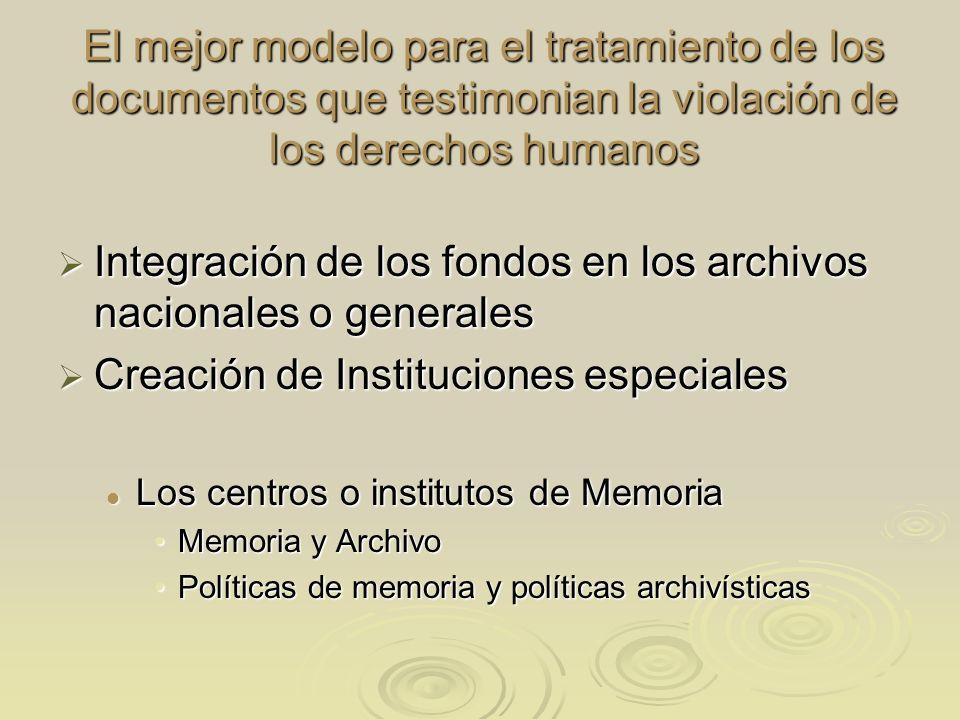 El mejor modelo para el tratamiento de los documentos que testimonian la violación de los derechos humanos Integración de los fondos en los archivos n