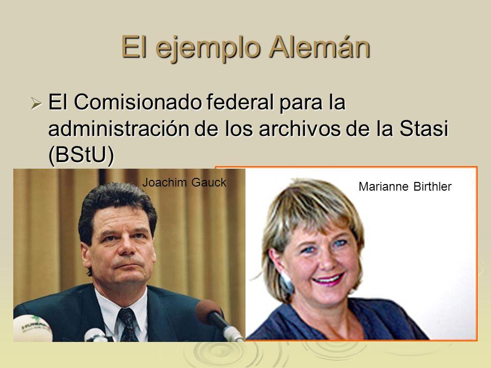 El ejemplo Alemán El Comisionado federal para la administración de los archivos de la Stasi (BStU) El Comisionado federal para la administración de lo