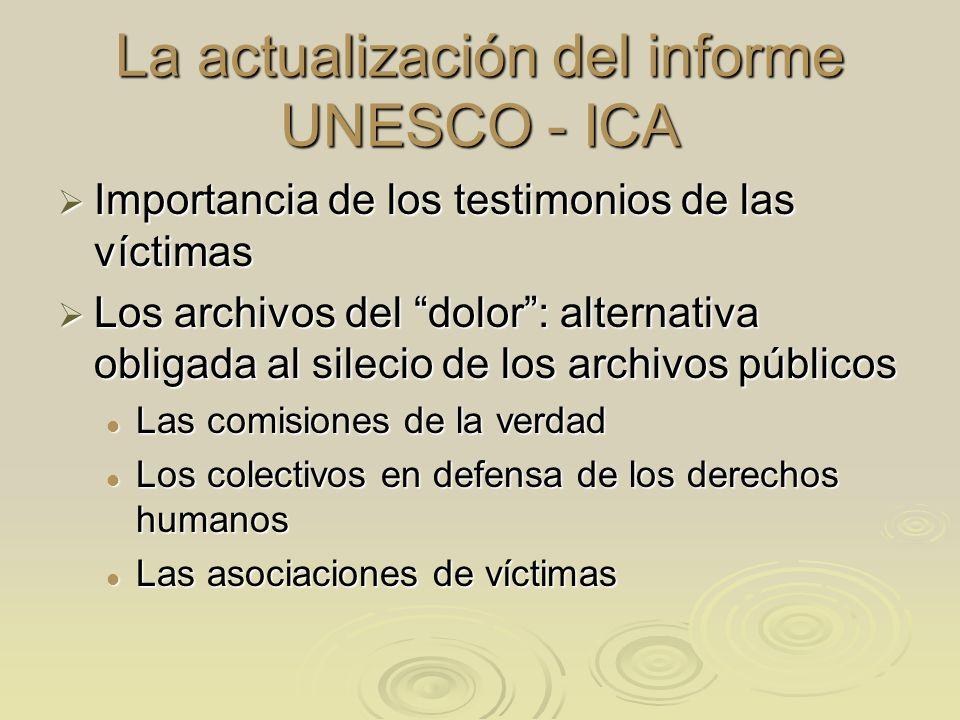 La actualización del informe UNESCO - ICA Importancia de los testimonios de las víctimas Importancia de los testimonios de las víctimas Los archivos d