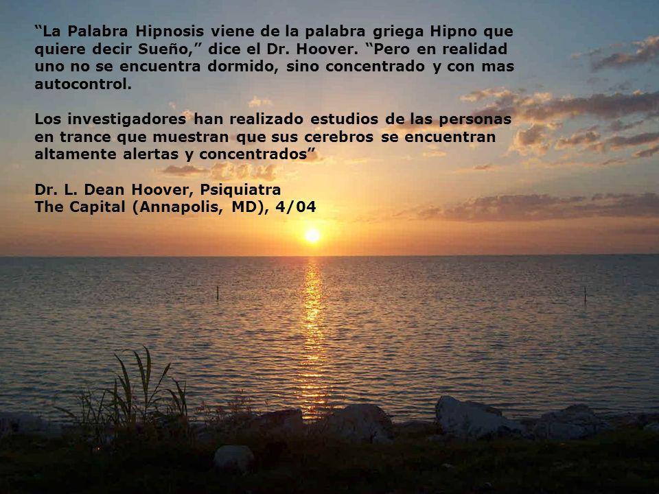 La Palabra Hipnosis viene de la palabra griega Hipno que quiere decir Sueño, dice el Dr. Hoover. Pero en realidad uno no se encuentra dormido, sino co