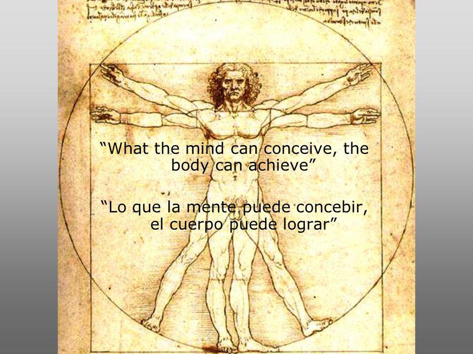 What the mind can conceive, the body can achieve Lo que la mente puede concebir, el cuerpo puede lograr