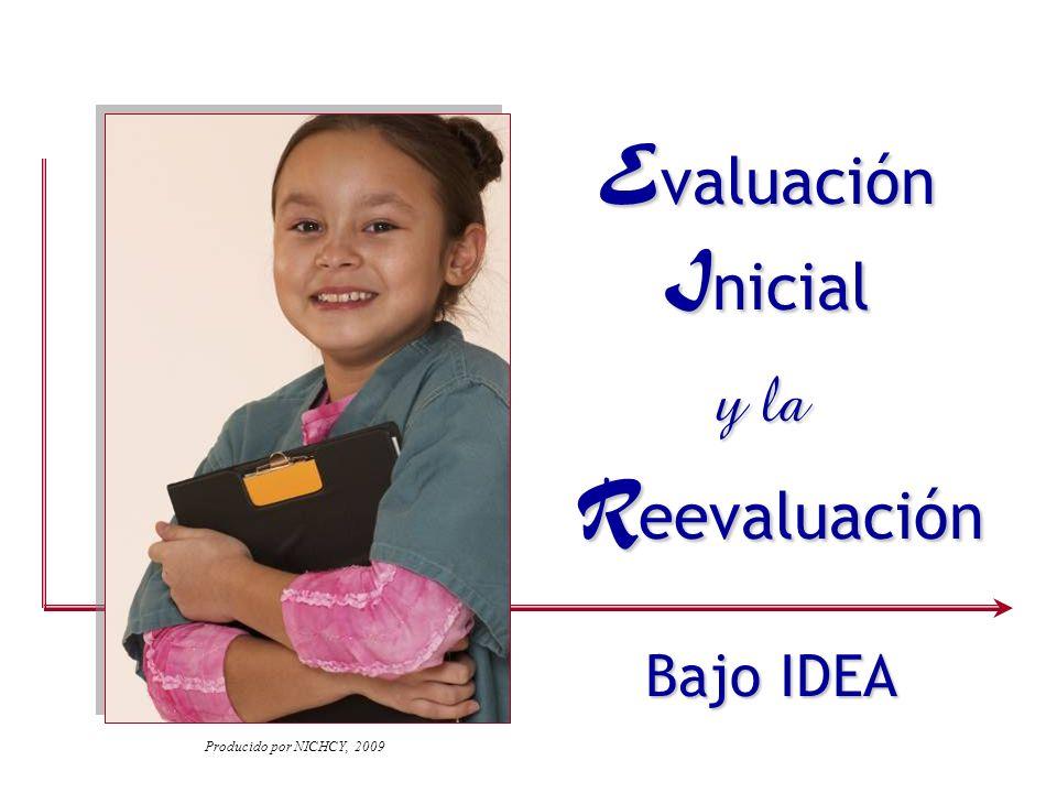 E valuación I nicial y la R eevaluación Bajo IDEA Producido por NICHCY, 2009
