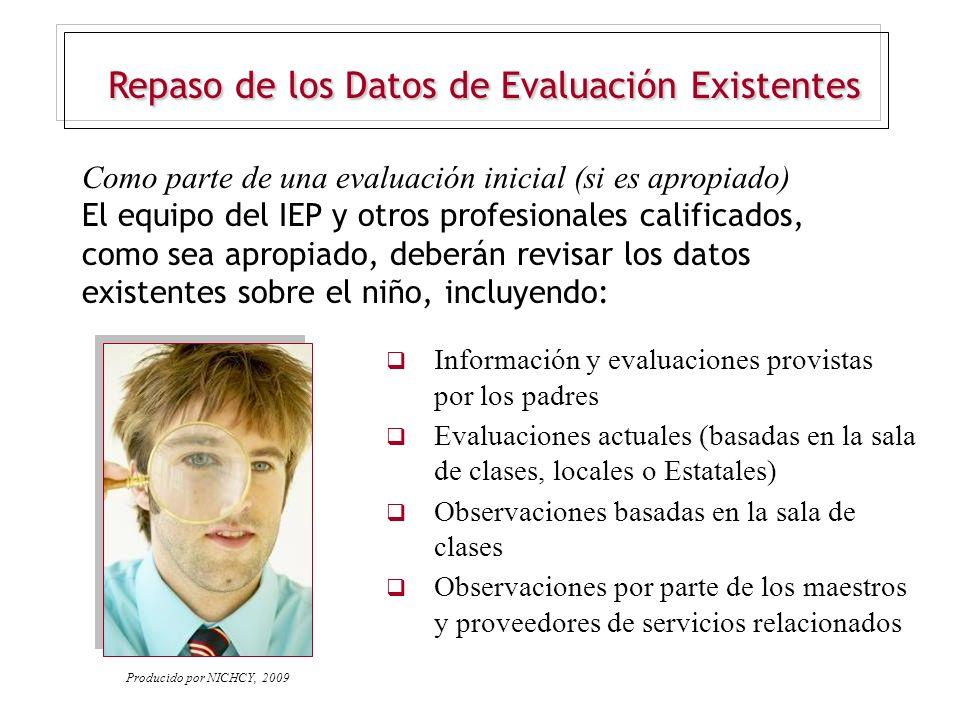 Repaso de los Datos de Evaluación Existentes Como parte de una evaluación inicial (si es apropiado) El equipo del IEP y otros profesionales calificado