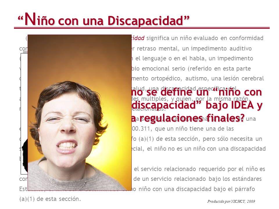 (a) General. (1) Niño con una discapacidad significa un niño evaluado en conformidad con §§300.304 a 300.311 que puede tener retraso mental, un impedi
