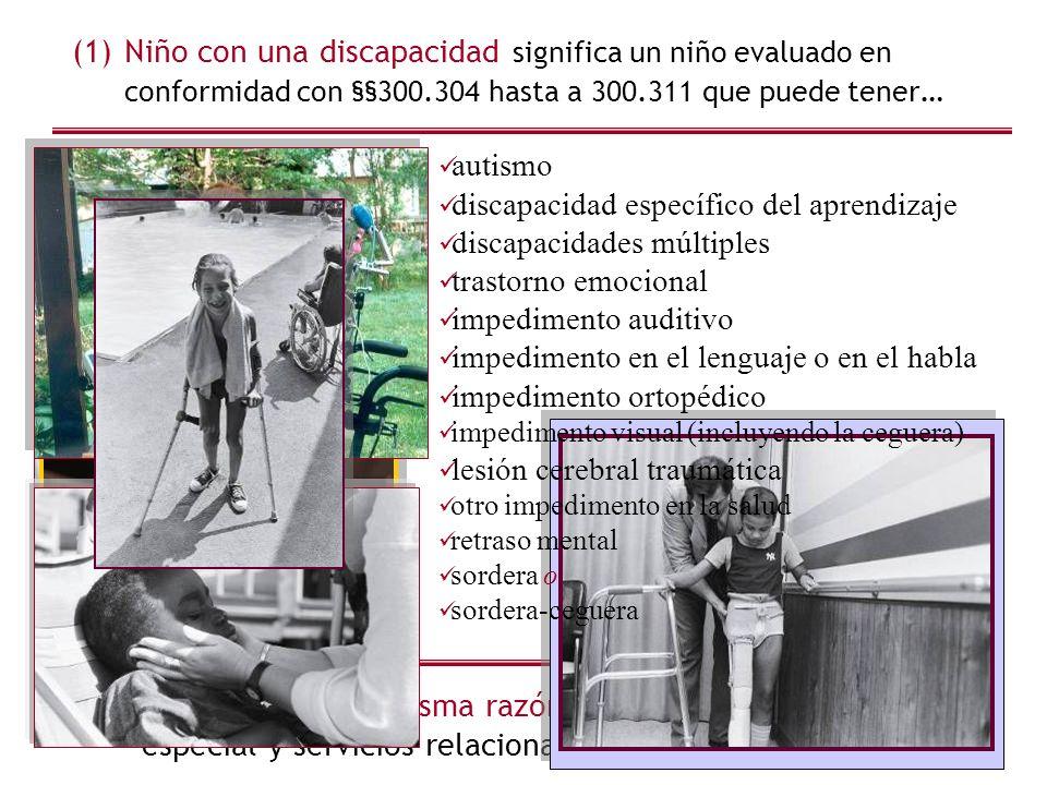 (1)Niño con una discapacidad significa un niño evaluado en conformidad con §§300.304 hasta a 300.311 que puede tener … …y quien, por la misma razón, n