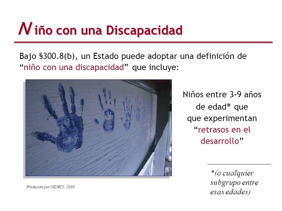 N iño con una Discapacidad Niños entre 3-9 años de edad * que que experimentanretrasos en el desarrollo Bajo §300.8(b), un Estado puede adoptar una de