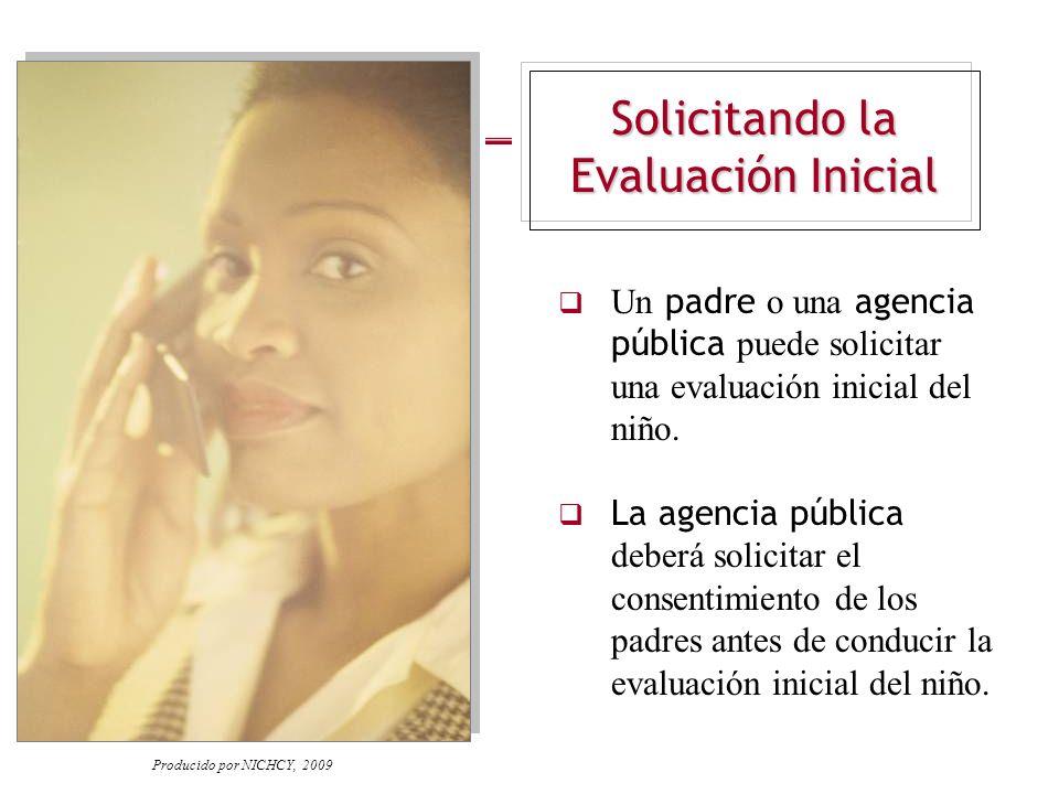 Solicitando la Evaluación Inicial Un padre o una agencia pública puede solicitar una evaluación inicial del niño. La agencia pública deberá solicitar