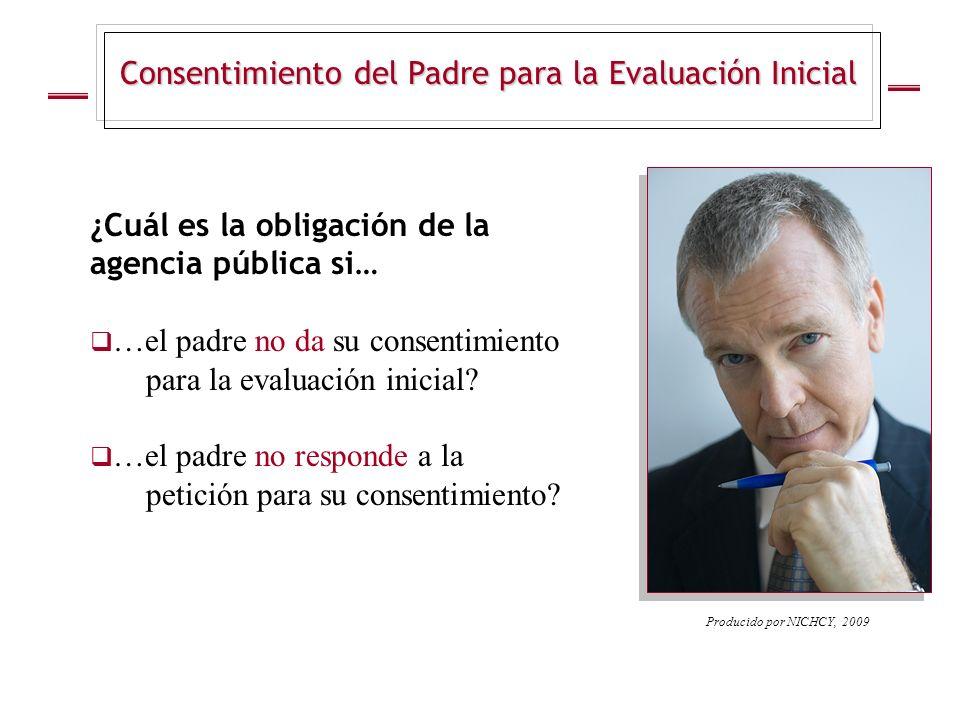 Consentimiento del Padre para la Evaluación Inicial ¿Cuál es la obligación de la agencia pública si… …el padre no da su consentimiento para la evaluac