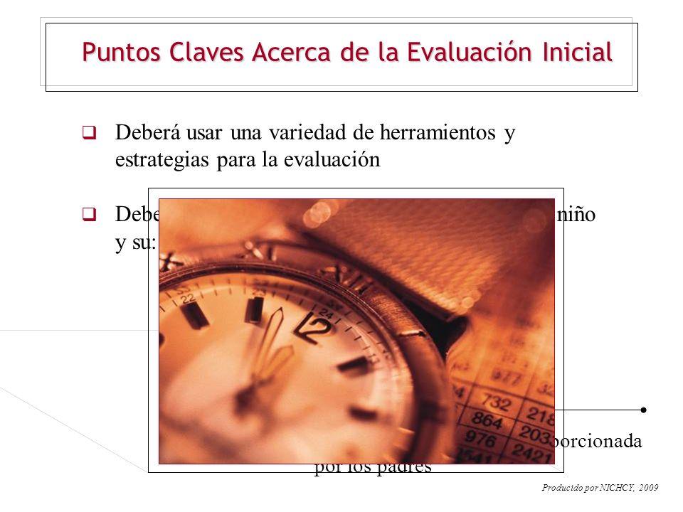 Puntos Claves Acerca de la Evaluación Inicial Deberá usar una variedad de herramientos y estrategias para la evaluación Deberá reunir información pert