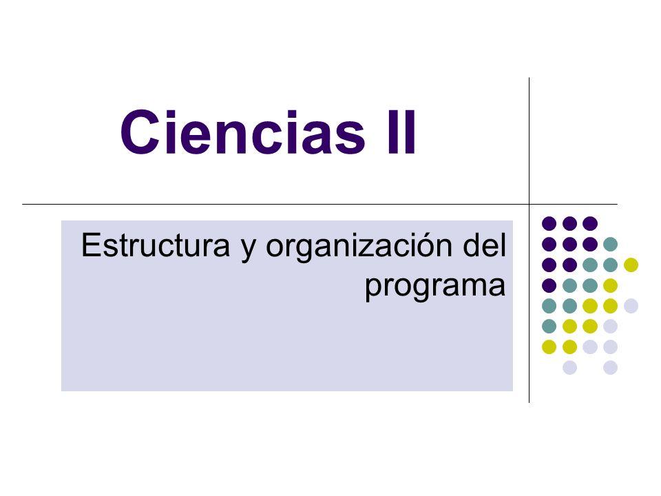 Ciencias II Estructura y organización del programa