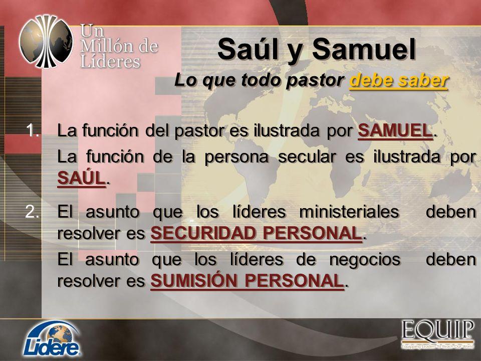 1.La función del pastor es ilustrada por SAMUEL. La función de la persona secular es ilustrada por SAÚL. 2.El asunto que los líderes ministeriales deb