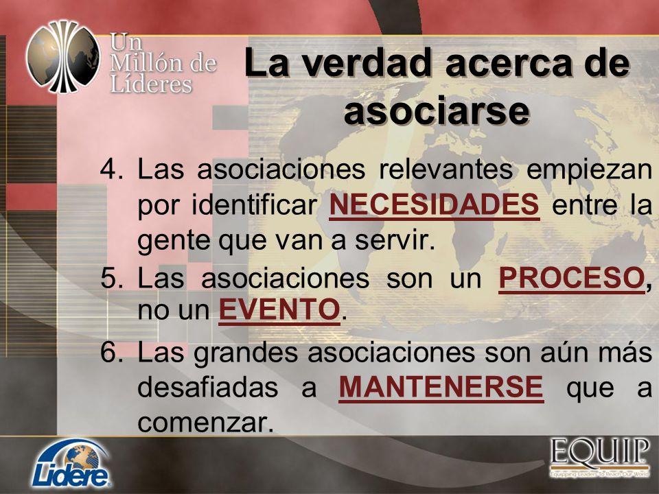 4.Las asociaciones relevantes empiezan por identificar NECESIDADES entre la gente que van a servir. 5.Las asociaciones son un PROCESO, no un EVENTO. 6