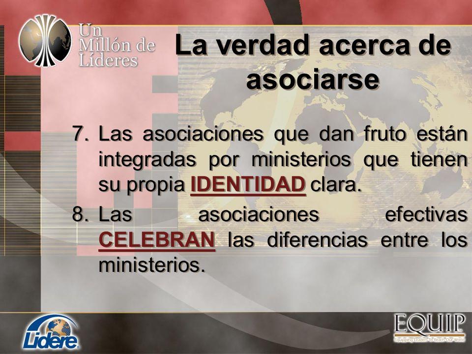 7.Las asociaciones que dan fruto están integradas por ministerios que tienen su propia IDENTIDAD clara. 8.Las asociaciones efectivas CELEBRAN las dife