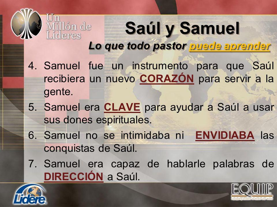 4.Samuel fue un instrumento para que Saúl recibiera un nuevo CORAZÓN para servir a la gente. 5.Samuel era CLAVE para ayudar a Saúl a usar sus dones es