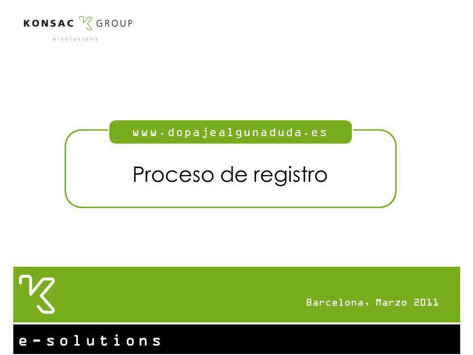 e-solutions Barcelona, Marzo 2011 Proceso de registro www.dopajealgunaduda.es
