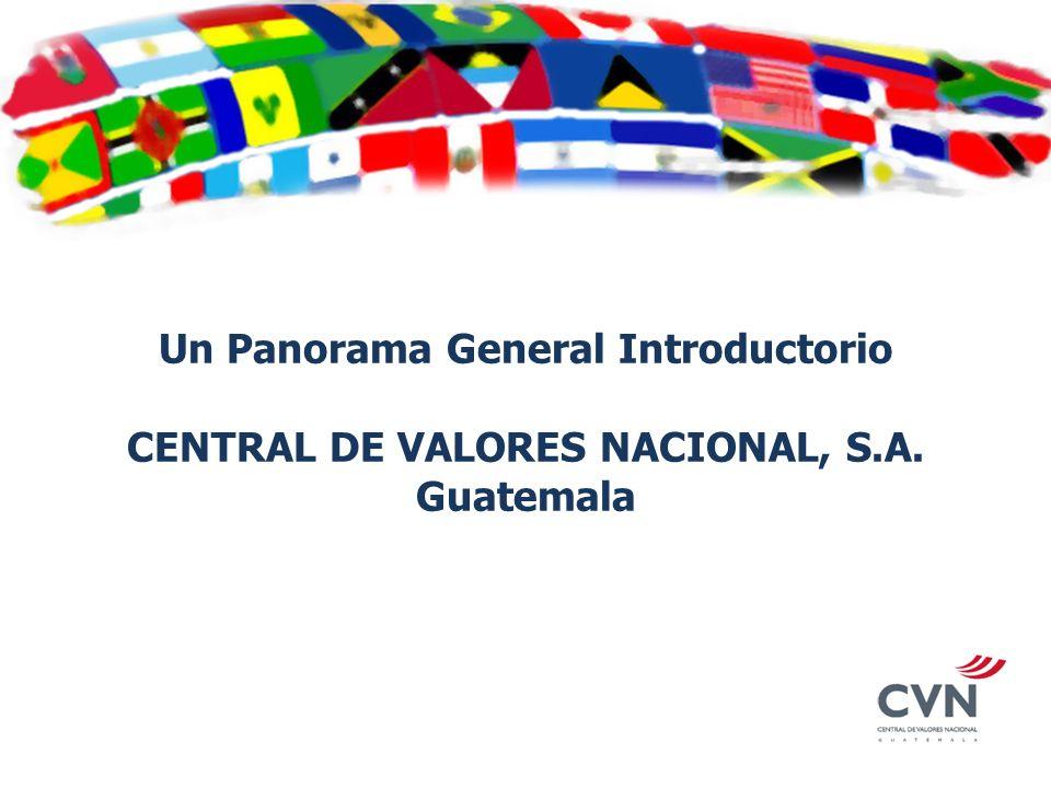 Un Panorama General Introductorio CENTRAL DE VALORES NACIONAL, S.A. Guatemala